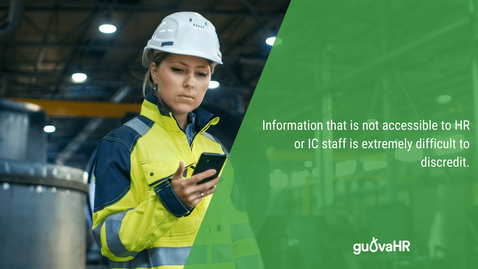 "Female worker in safety clothing using a smart phone and an internal communication quote saying ""Information that is not accessible to HR or IC staff is extremely difficult to discredit."""