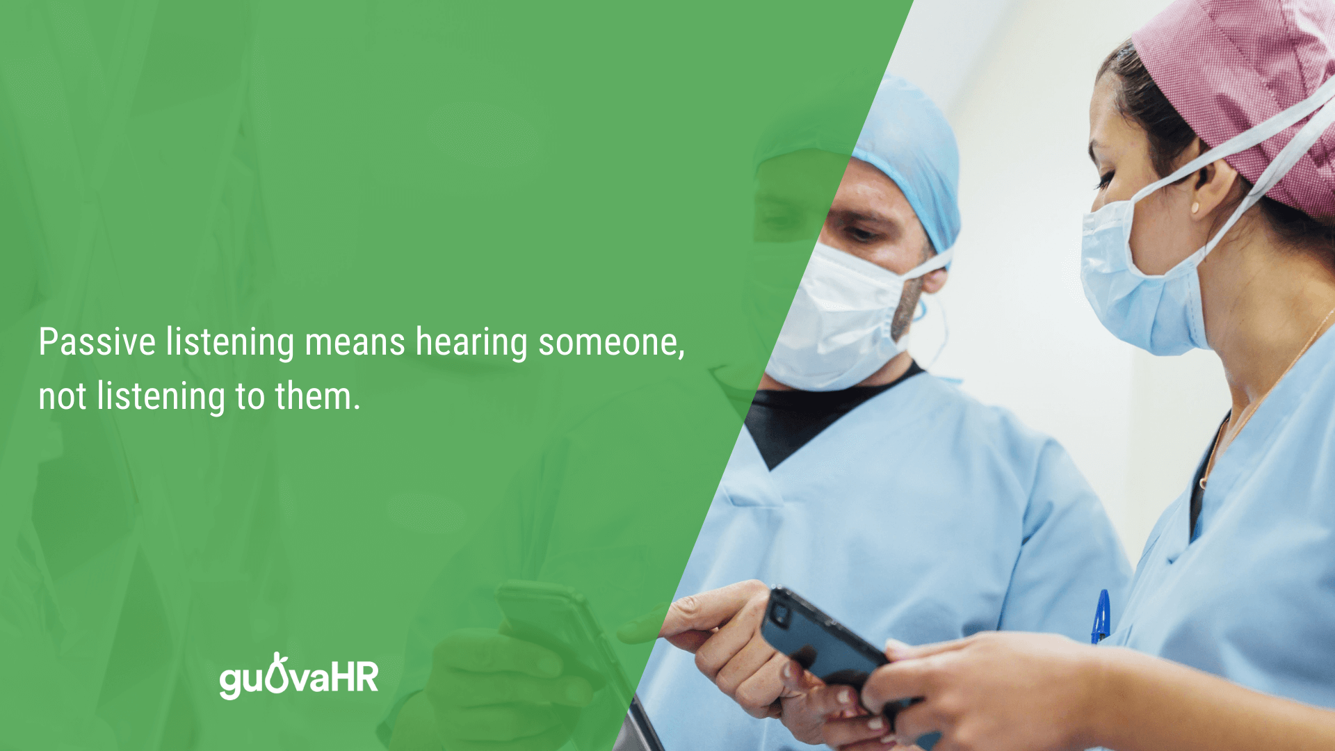 "Healthcare workers using smart phones and an internal communication problem quote that says ""Passive listening means hearing someone, not listening to them."""
