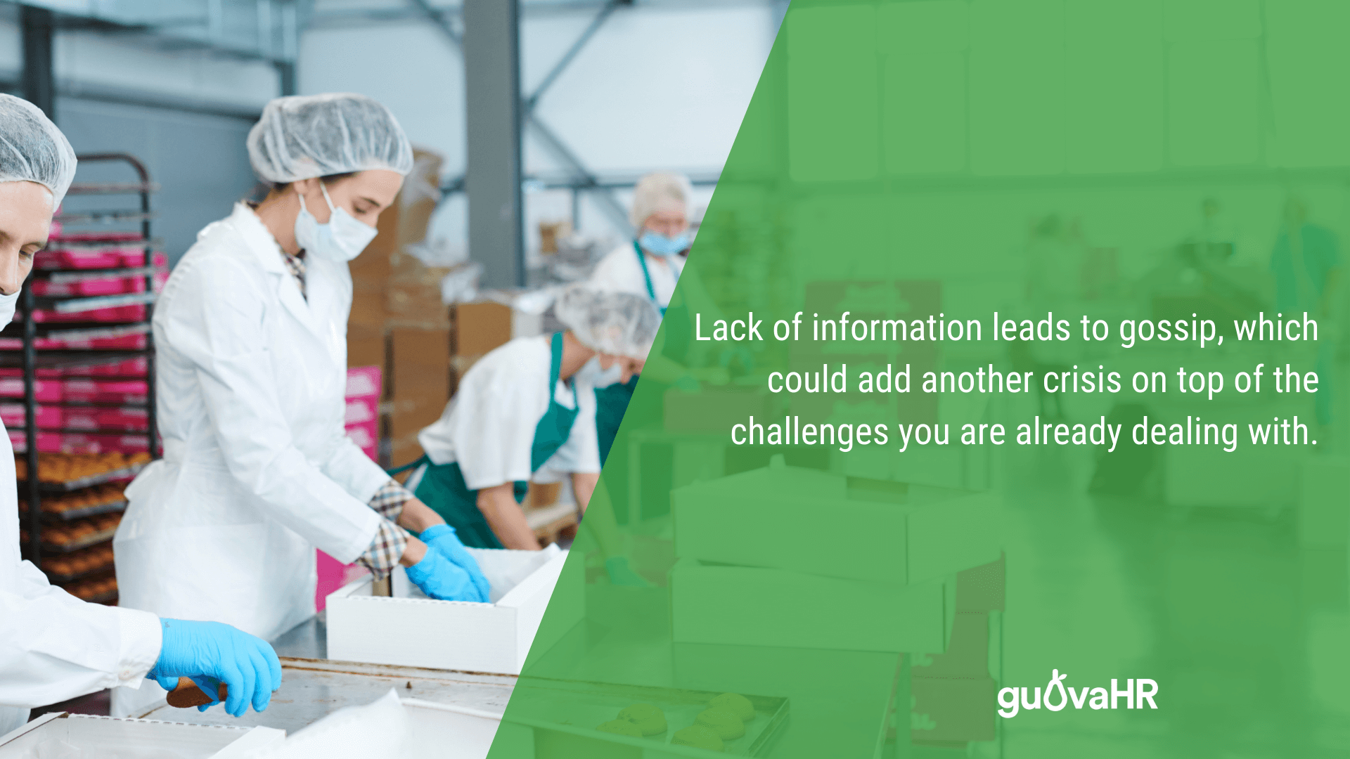 """Manufacturing workers and an internal communication problem quote that says """"Lack of information leads to gossip, which could add another crisis on top of the challenges you are already dealing with""""."""