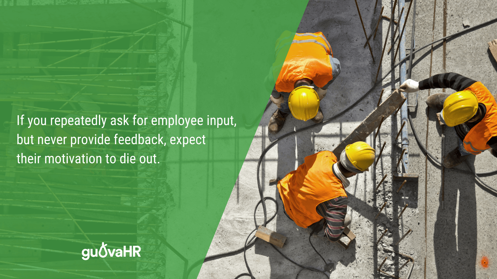 """Construction workers on site, and an internal communication problem quote that says """"If you repeatedly ask for employee input, but never provide feedback, expect employee motivation to die out."""""""